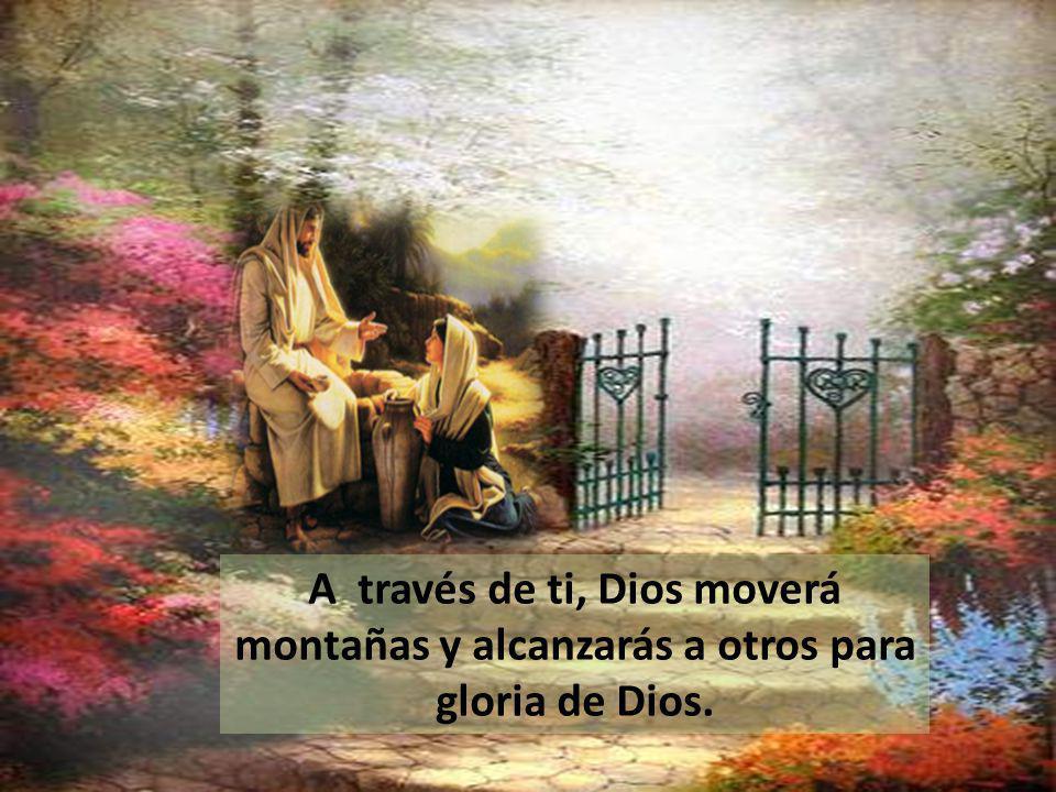 A través de ti, Dios moverá montañas y alcanzarás a otros para gloria de Dios.
