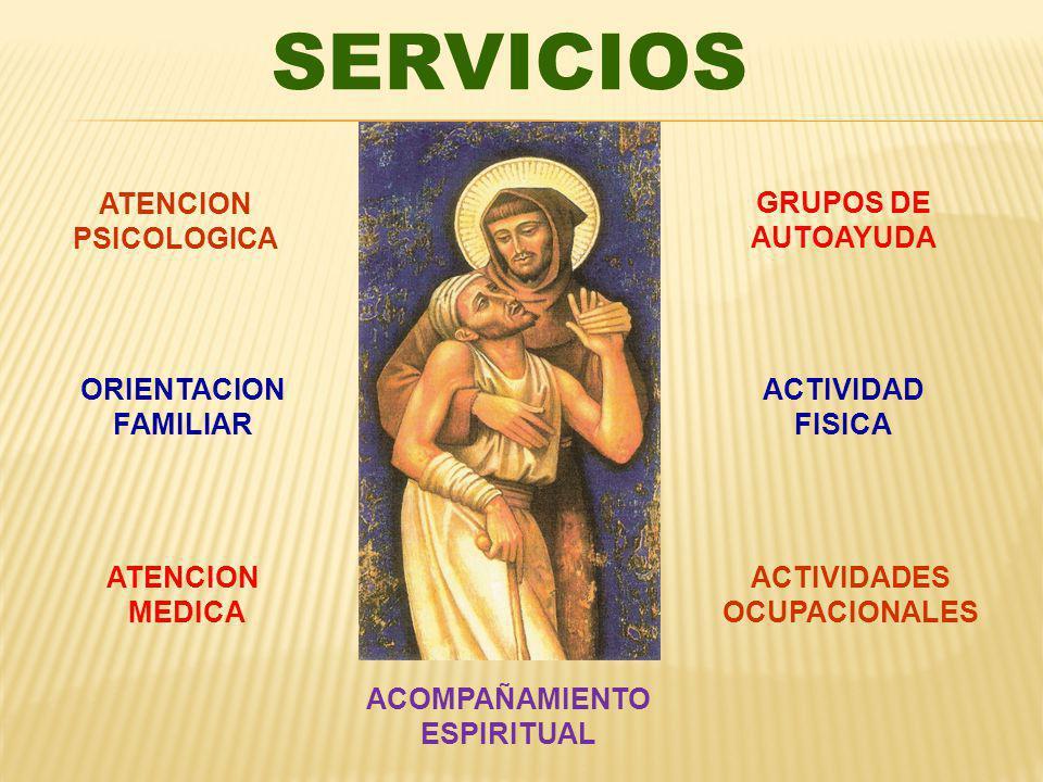 SERVICIOS S ACOMPAÑAMIENTO ESPIRITUAL ATENCION PSICOLOGICA ATENCION MEDICA ORIENTACION FAMILIAR GRUPOS DE AUTOAYUDA ACTIVIDAD FISICA ACTIVIDADES OCUPACIONALES