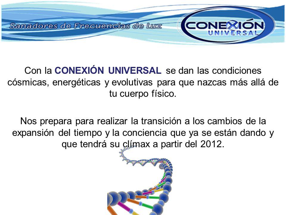 Con la CONEXIÓN UNIVERSAL se dan las condiciones cósmicas, energéticas y evolutivas para que nazcas más allá de tu cuerpo físico. Nos prepara para rea