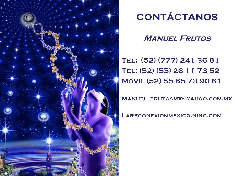 CONTÁCTANOS Manuel Frutos Tel: (52) (777) 241 36 81 Tel: (52) (55) 26 11 73 52 Movil (52) 55 85 73 90 61 Manuel_frutosmx@yahoo.com.mx Lareconexionmexi