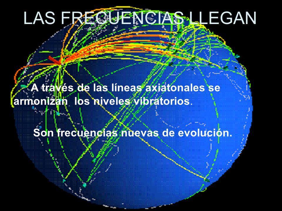 LAS FRECUENCIAS LLEGAN A través de las líneas axiatonales se armonizan los niveles vibratorios. Son frecuencias nuevas de evolución.