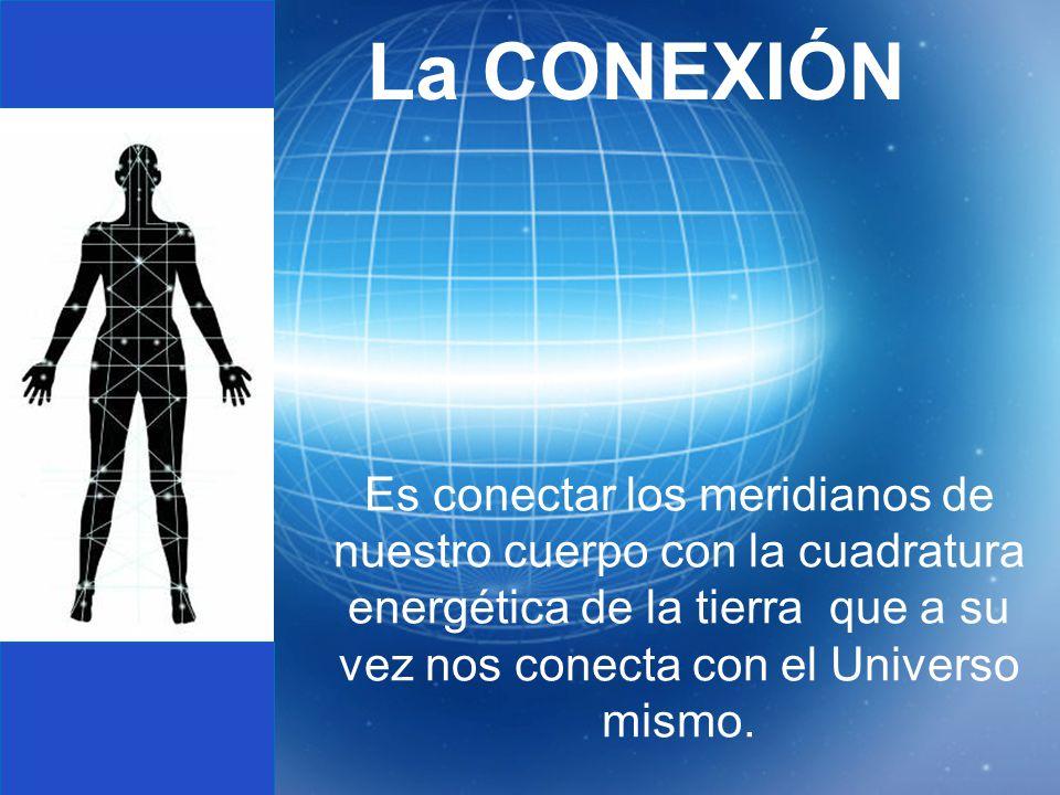 Es conectar los meridianos de nuestro cuerpo con la cuadratura energética de la tierra que a su vez nos conecta con el Universo mismo. La CONEXIÓN