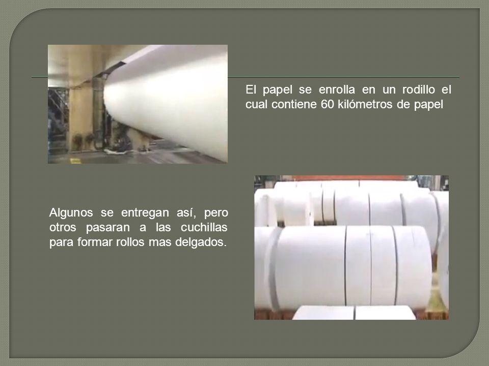 El papel se enrolla en un rodillo el cual contiene 60 kilómetros de papel Algunos se entregan así, pero otros pasaran a las cuchillas para formar roll