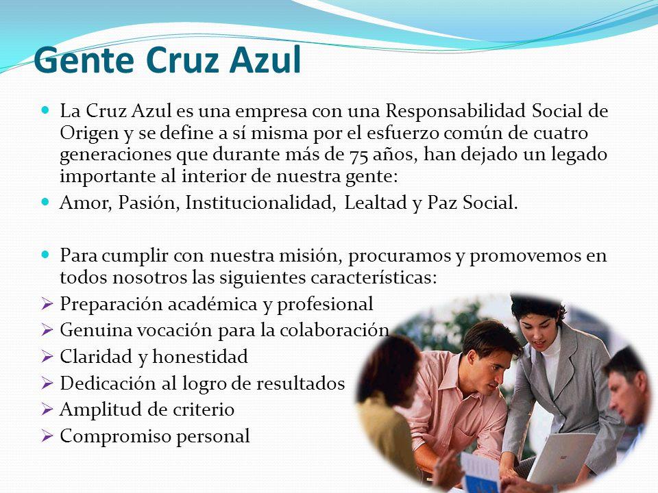 Gente Cruz Azul La Cruz Azul es una empresa con una Responsabilidad Social de Origen y se define a sí misma por el esfuerzo común de cuatro generaciones que durante más de 75 años, han dejado un legado importante al interior de nuestra gente: Amor, Pasión, Institucionalidad, Lealtad y Paz Social.