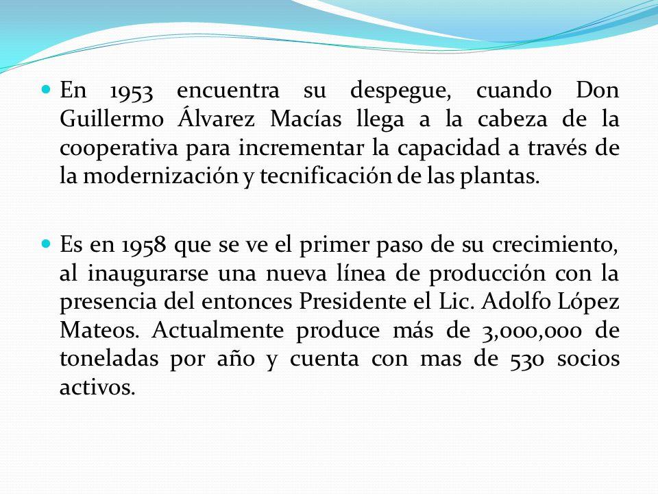En 1953 encuentra su despegue, cuando Don Guillermo Álvarez Macías llega a la cabeza de la cooperativa para incrementar la capacidad a través de la modernización y tecnificación de las plantas.