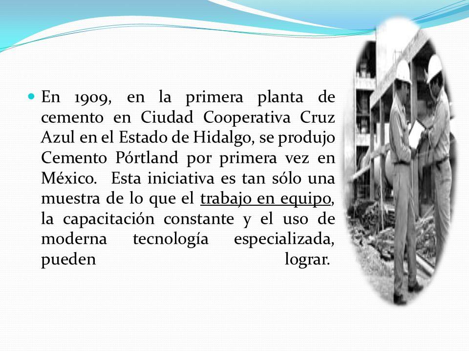 En 1909, en la primera planta de cemento en Ciudad Cooperativa Cruz Azul en el Estado de Hidalgo, se produjo Cemento Pórtland por primera vez en México.