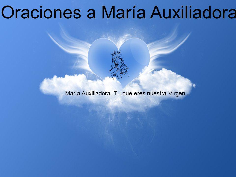 Oraciones a María Auxiliadora María Auxiliadora, Tú que eres nuestra Virgen…