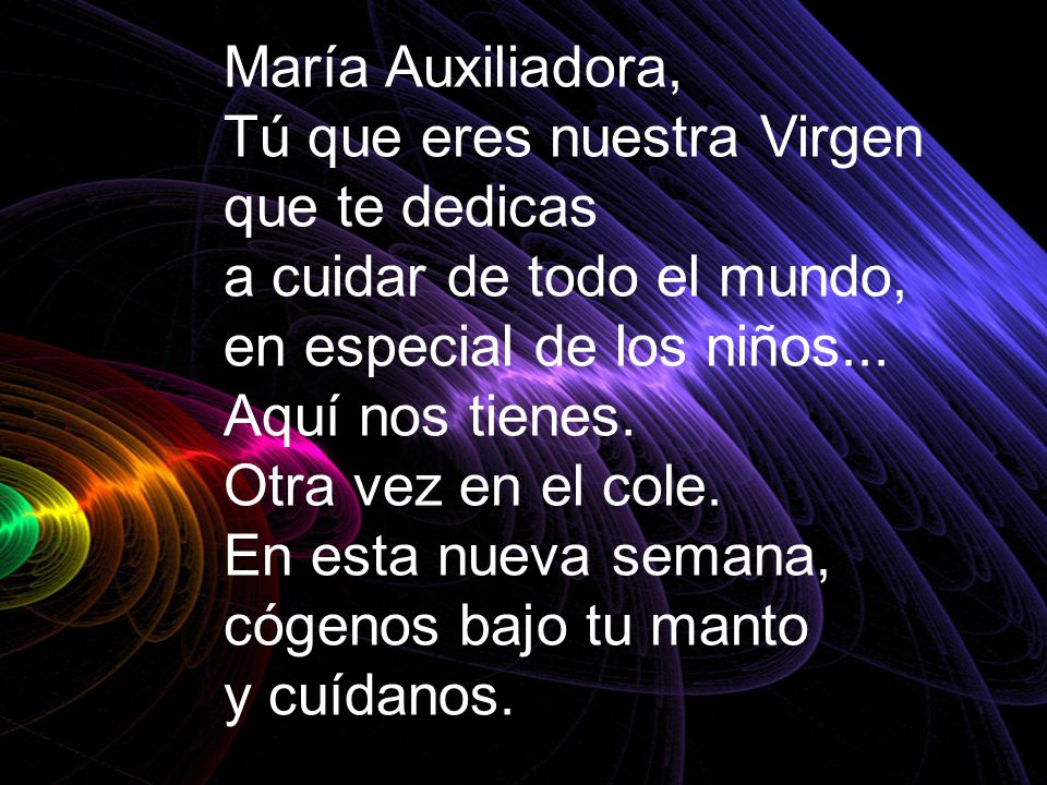 María Auxiliadora, Tú que eres nuestra Virgen que te dedicas a cuidar de todo el mundo, en especial de los niños... Aquí nos tienes. Otra vez en el co
