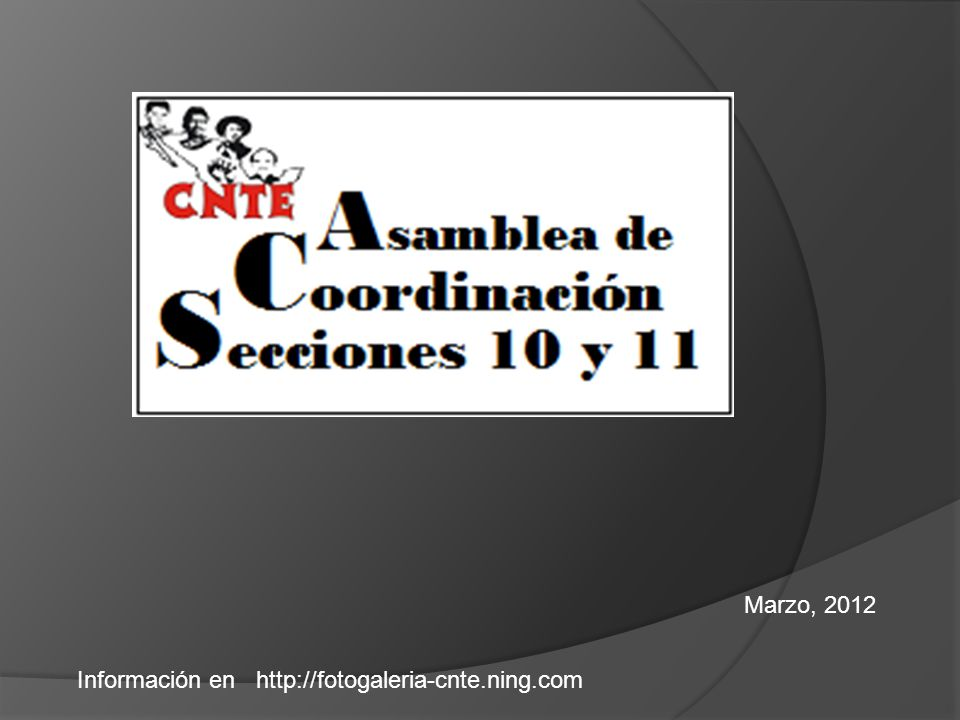 Marzo, 2012 Información en http://fotogaleria-cnte.ning.com