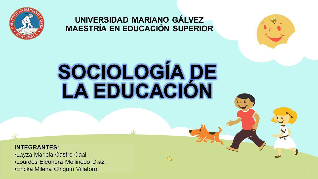 UNIVERSIDAD MARIANO GÁLVEZ MAESTRÍA EN EDUCACIÓN SUPERIOR INTEGRANTES: Layza Mariela Castro Caal. Lourdes Eleonora Mollinedo Díaz. Ericka Milena Chiqu