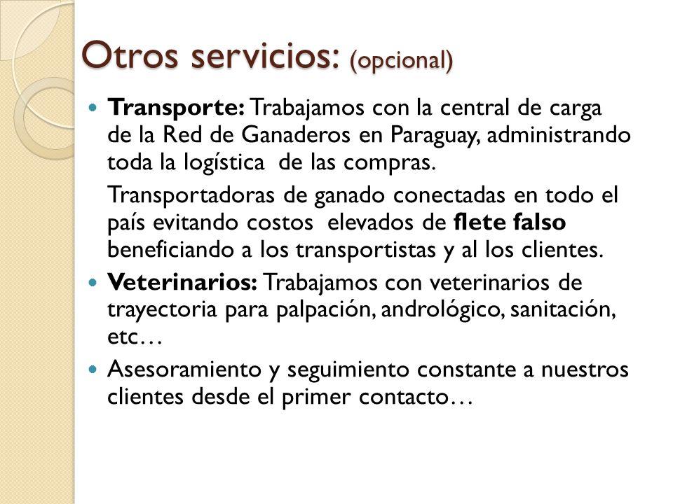 Otros servicios: (opcional) Transporte: Trabajamos con la central de carga de la Red de Ganaderos en Paraguay, administrando toda la logística de las compras.
