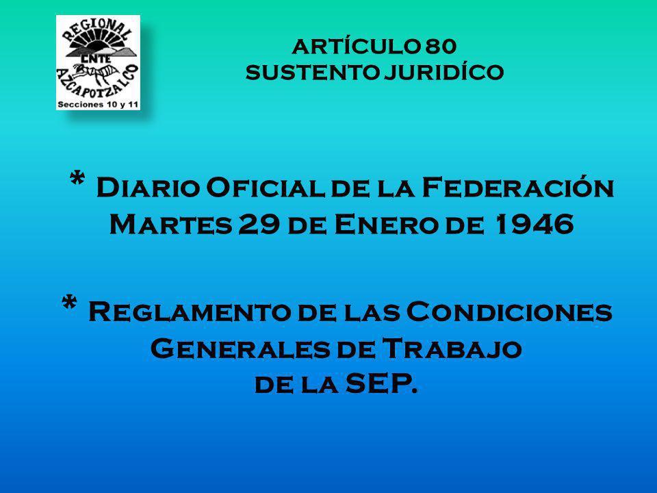 * Diario Oficial de la Federación Martes 29 de Enero de 1946 * Reglamento de las Condiciones Generales de Trabajo de la SEP. ARTÍCULO 80 SUSTENTO JURI