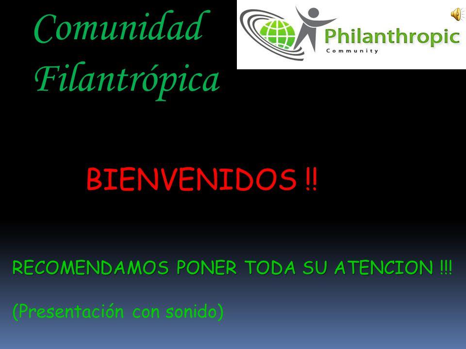Comunidad Comunidad Filantrópica BIENVENIDOS !!BIENVENIDOS !! RECOMENDAMOS PONER TODA SU ATENCION RECOMENDAMOS PONER TODA SU ATENCION !!! (Presentació