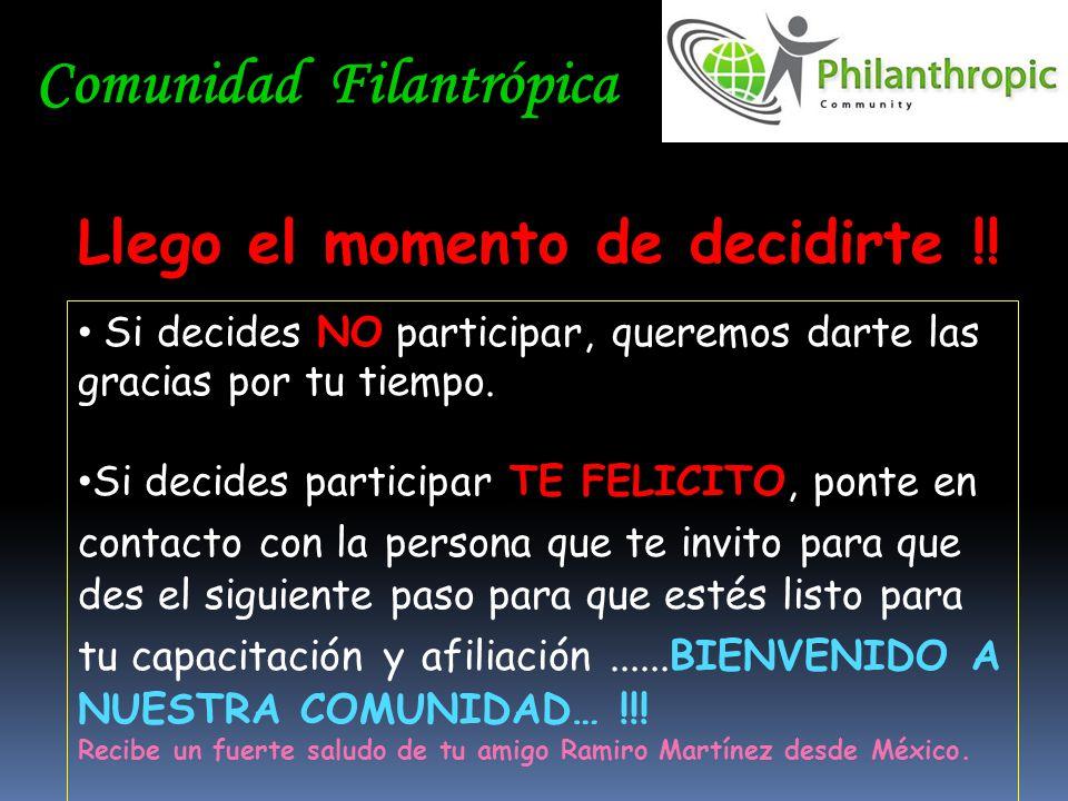 Comunidad Filantrópica Llego el momento de decidirte !! Si decides NO participar, queremos darte las gracias por tu tiempo. Si decides participar TE F