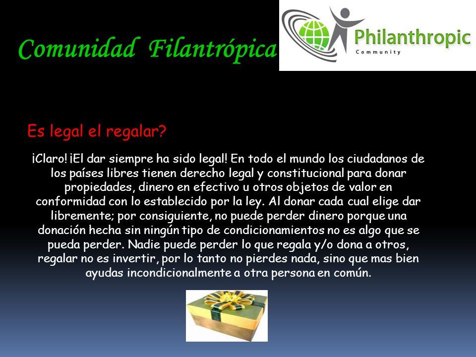 Comunidad Filantrópica Es legal el regalar? ¡Claro! ¡El dar siempre ha sido legal! En todo el mundo los ciudadanos de los países libres tienen derecho