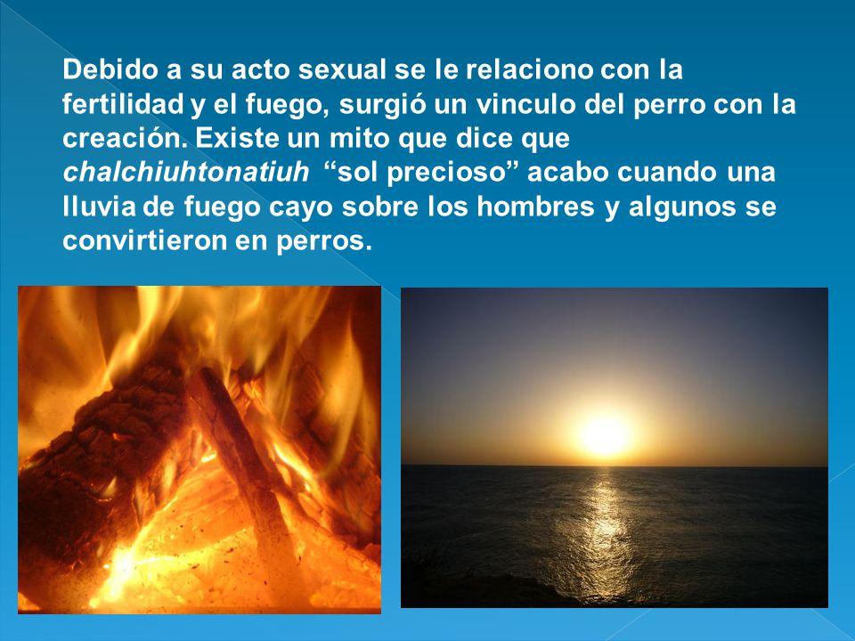 Debido a su acto sexual se le relaciono con la fertilidad y el fuego, surgió un vinculo del perro con la creación.