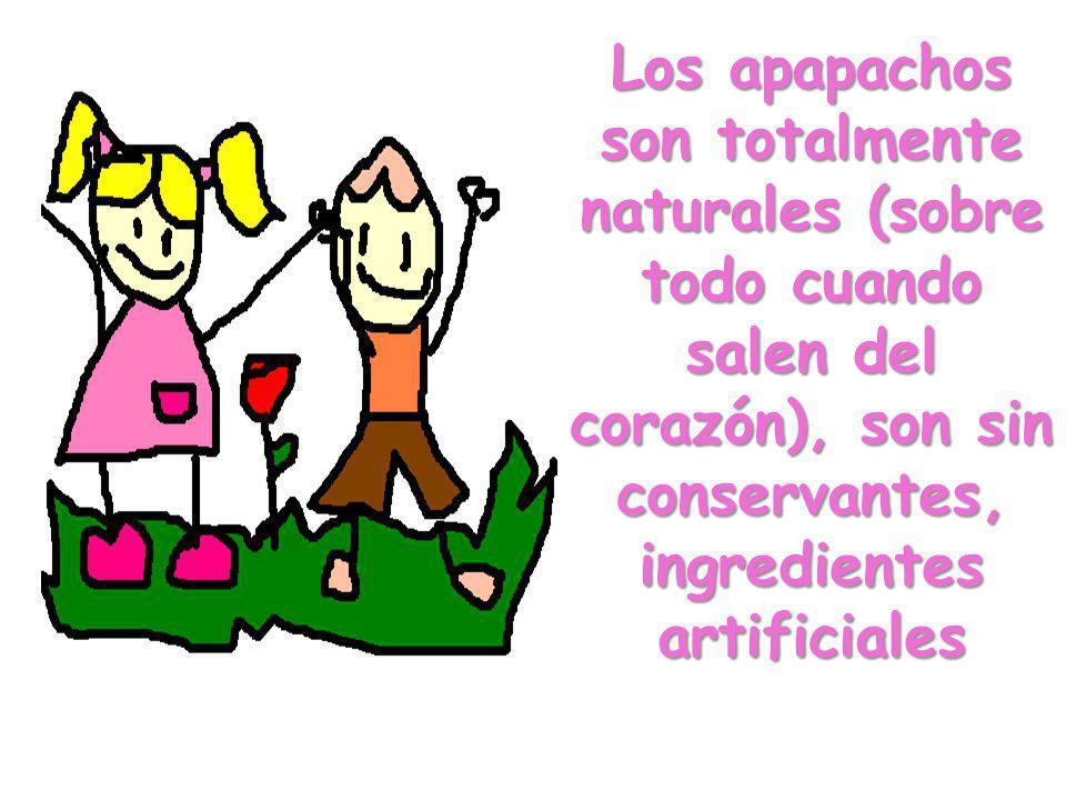 Los apapachos son totalmente naturales (sobre todo cuando salen del corazón), son sin conservantes, ingredientes artificiales