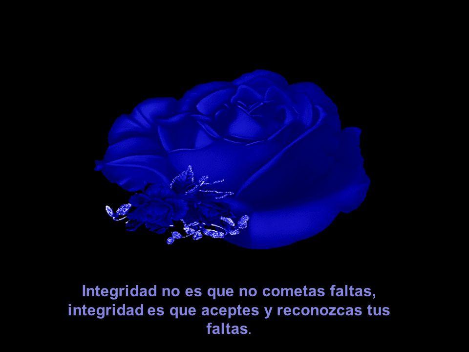 Integridad no es que no cometas faltas, integridad es que aceptes y reconozcas tus faltas.