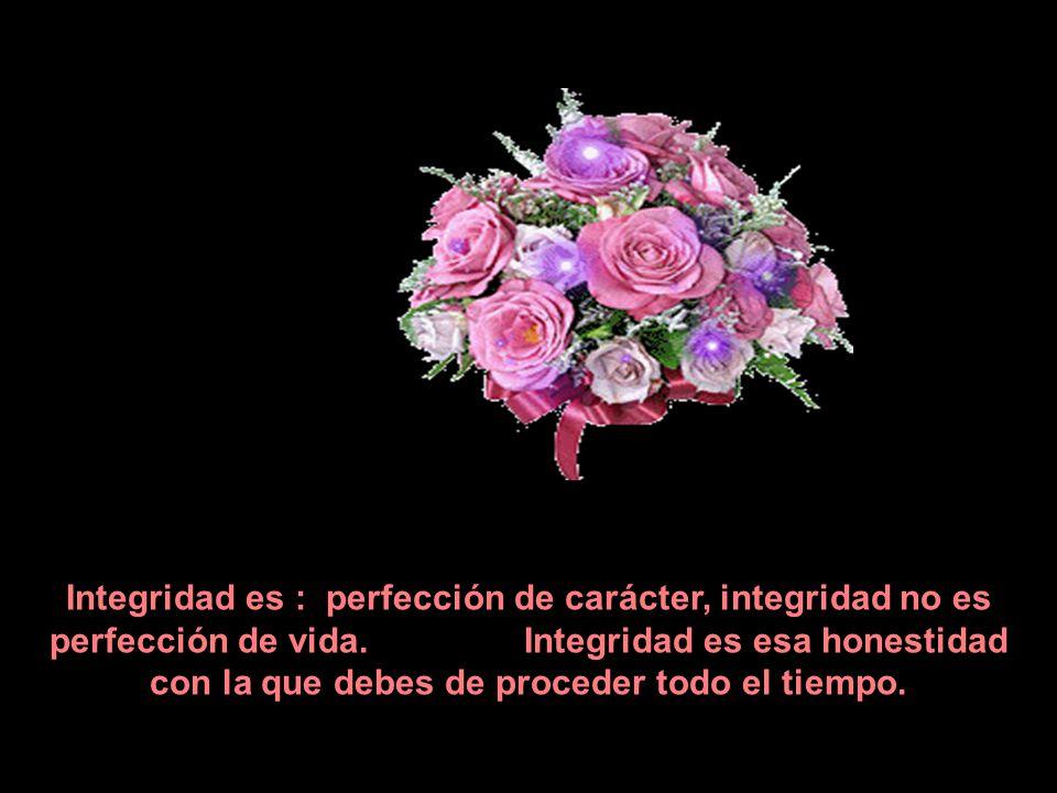 Integridad es : perfección de carácter, integridad no es perfección de vida.