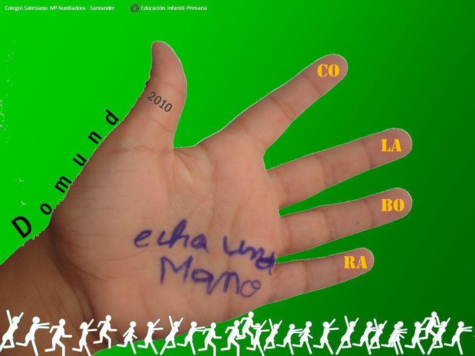 D m o n u d LA BO RA CO 2010 Colegio Salesiano Mª Auxiliadora - Santander Educación Infantil-Primaria