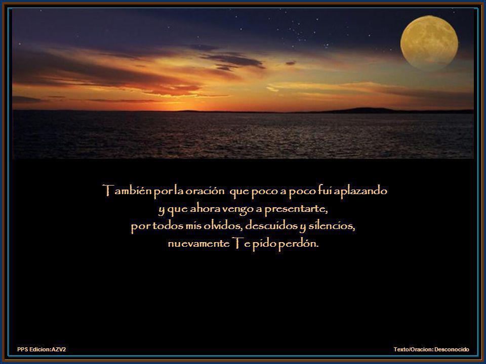 PPS Edicion:AZV2Texto/Oracion: Desconocido Perdón por las obras vacías y Por el trabajo mal hecho, perdón por vivir sin entusiasmo.