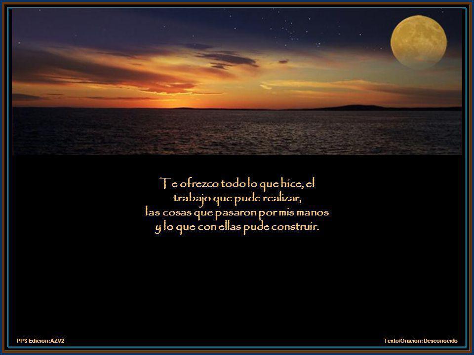 PPS Edicion:AZV2Texto/Oracion: Desconocido Gracias por la vida y por el amor, por las flores, por el aire y por el sol, por la alegría y por el dolor, por lo que fue posible y por lo que no fue.