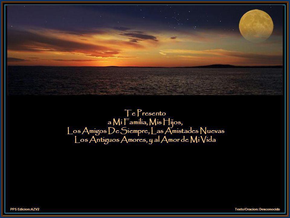 PPS Edicion:AZV2Texto/Oracion: Desconocido Te Presento a Mi Familia, Mis Hijos, Los Amigos De Siempre, Las Amistades Nuevas Los Antiguos Amores, y al Amor de Mi Vida