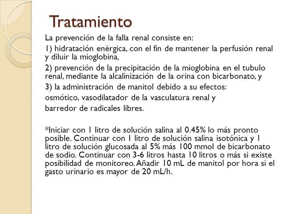 Tratamiento La prevención de la falla renal consiste en: 1) hidratación enérgica, con el fin de mantener la perfusión renal y diluir la mioglobina, 2)