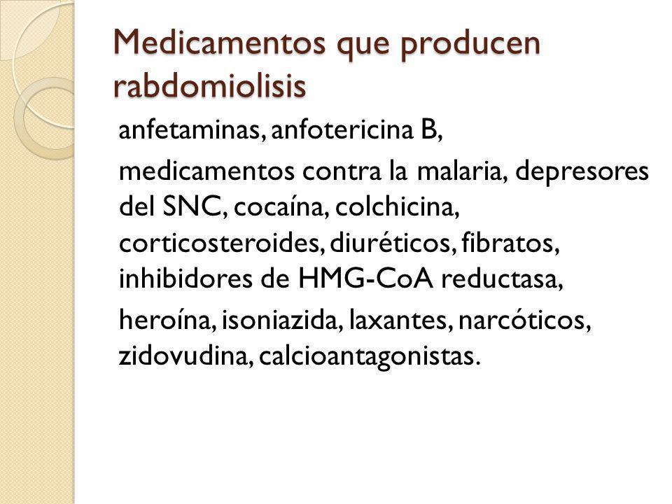 Medicamentos que producen rabdomiolisis anfetaminas, anfotericina B, medicamentos contra la malaria, depresores del SNC, cocaína, colchicina, corticosteroides, diuréticos, fibratos, inhibidores de HMG-CoA reductasa, heroína, isoniazida, laxantes, narcóticos, zidovudina, calcioantagonistas.