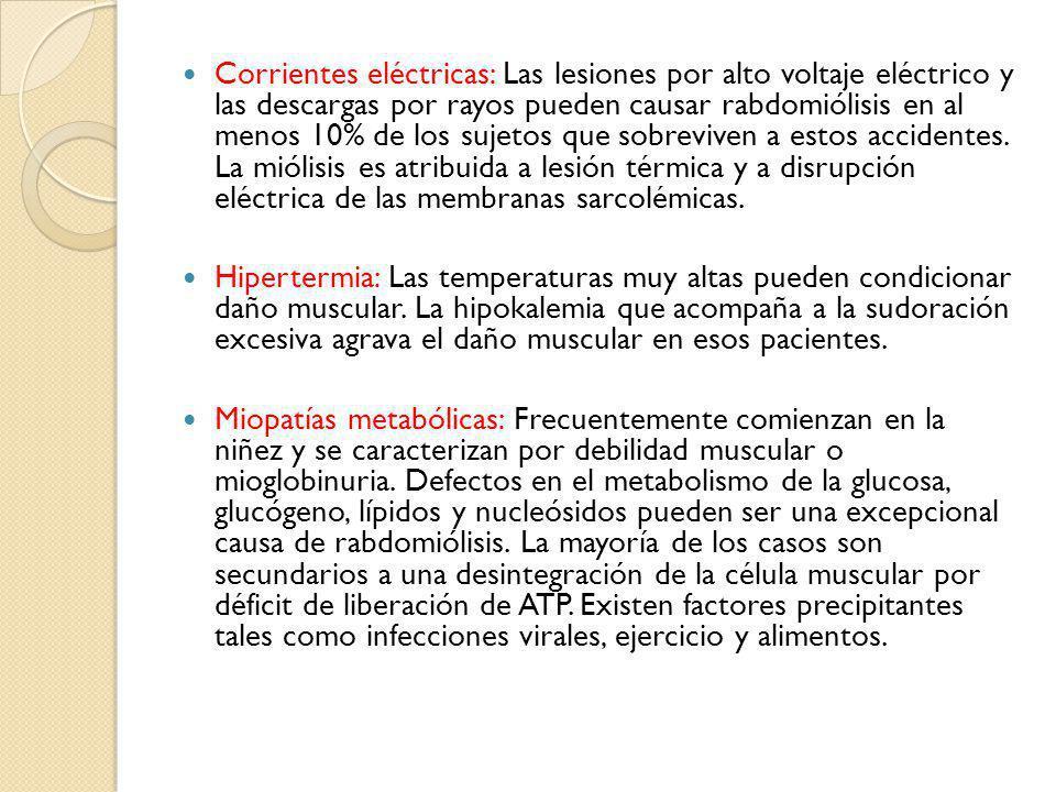 Corrientes eléctricas: Las lesiones por alto voltaje eléctrico y las descargas por rayos pueden causar rabdomiólisis en al menos 10% de los sujetos qu