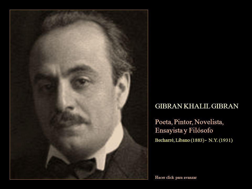 GIBRAN KHALIL GIBRAN Poeta, Pintor, Novelista, Ensayista y Filósofo Becharré, Líbano (1883) - N.Y.