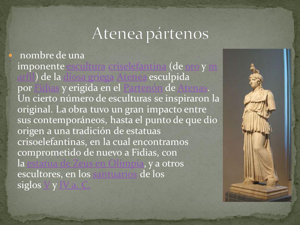nombre de una imponente escultura criselefantina (de oro y m arfil) de la diosa griega Atenea esculpida por Fidias y erigida en el Partenón de Atenas.