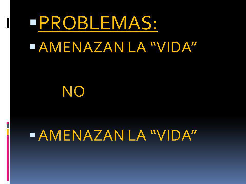 PROBLEMAS: AMENAZAN LA VIDA NO AMENAZAN LA VIDA