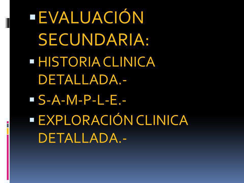 EVALUACIÓN SECUNDARIA: HISTORIA CLINICA DETALLADA.- S-A-M-P-L-E.- EXPLORACIÓN CLINICA DETALLADA.-