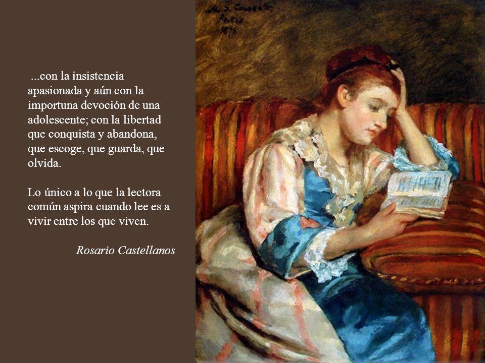 ... y se comporta frente al libro, con la apertura maravillada de quien se dispone a recibir una revelación; con el respeto de la huésped en la casa a