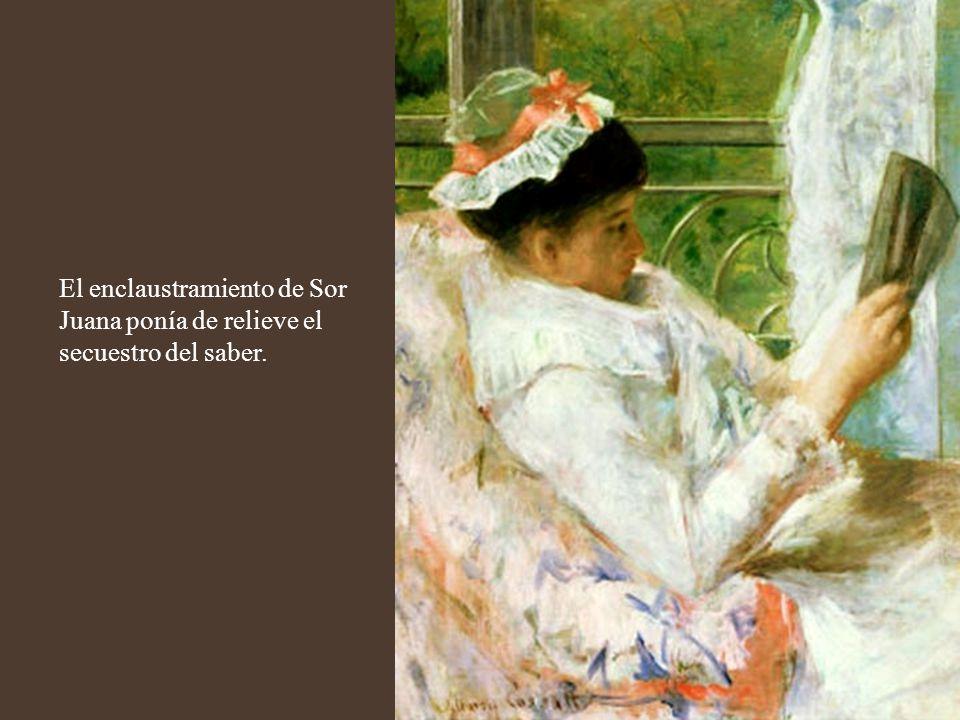 Sor Juana prefirió asumir su condición de marginada, oportunidad de creación de un saber reivindicatorio de lo marginal y lo diferente.