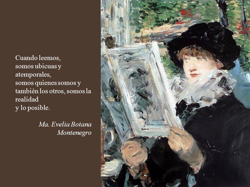 Leer nos permite jugar con el tiempo y el espacio: en palabras de Gabriela Mistral, con un libro ante nuestros ojos, estamos donde no estamos.