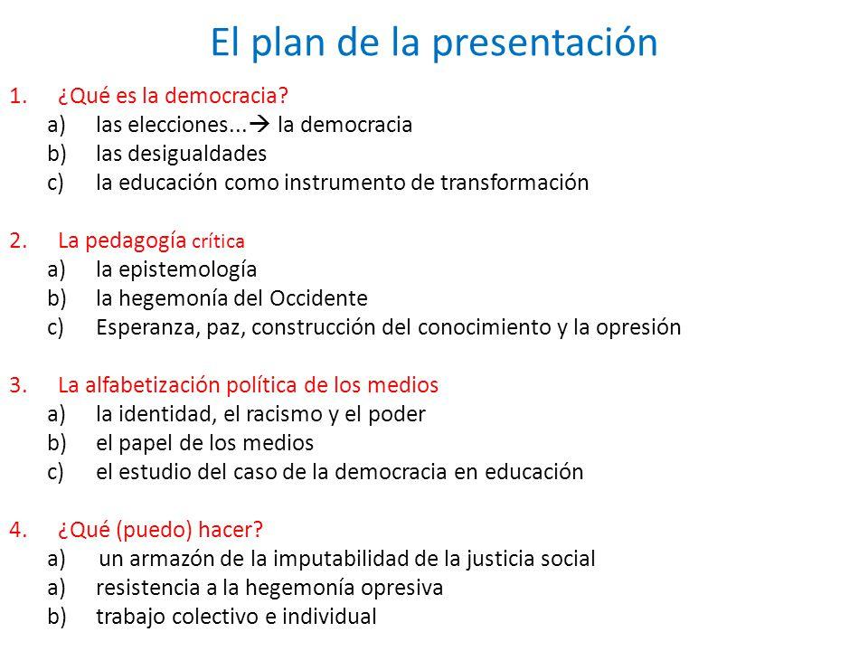 El plan de la presentación 1.¿Qué es la democracia? a)las elecciones... la democracia b)las desigualdades c)la educación como instrumento de transform