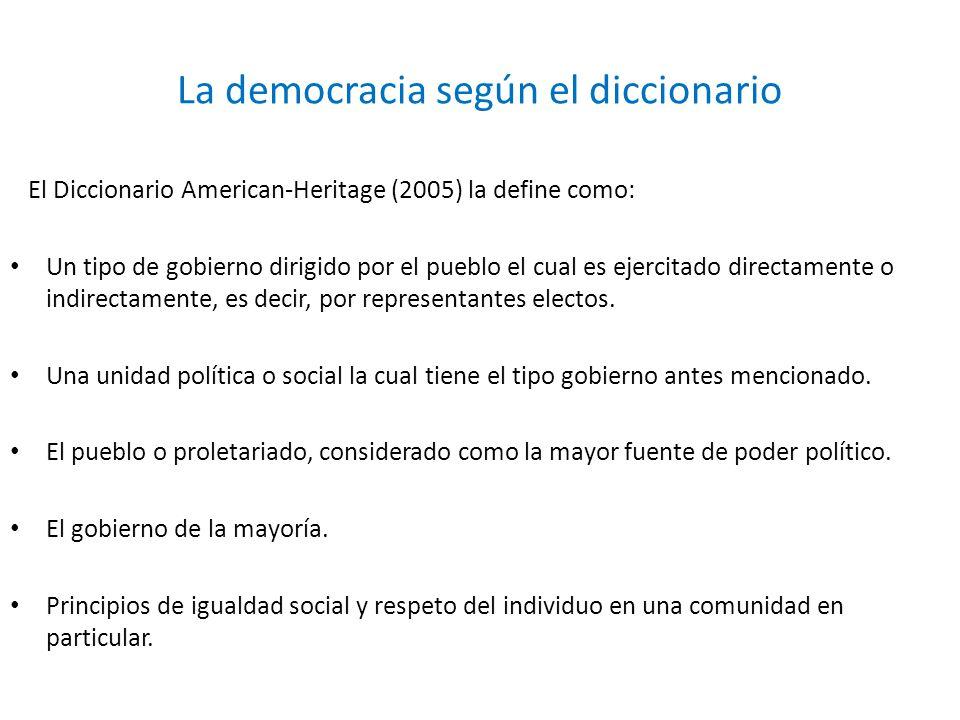 La democracia según el diccionario El Diccionario American-Heritage (2005) la define como: Un tipo de gobierno dirigido por el pueblo el cual es ejerc