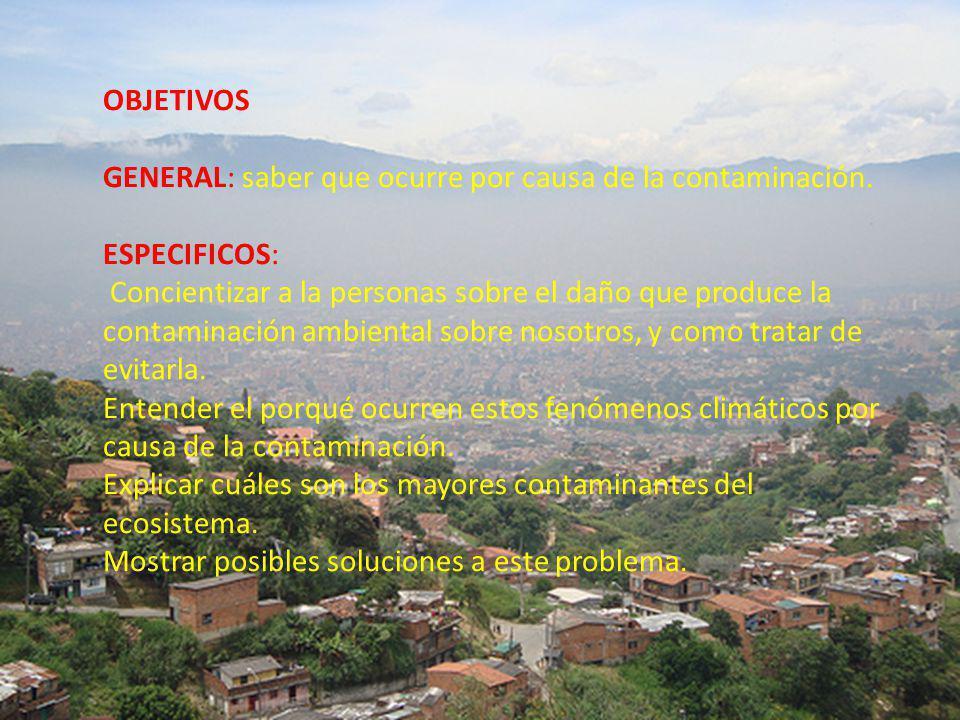 1. OBJETIVOS GENERAL: saber que ocurre por causa de la contaminación. ESPECIFICOS: Concientizar a la personas sobre el daño que produce la contaminaci