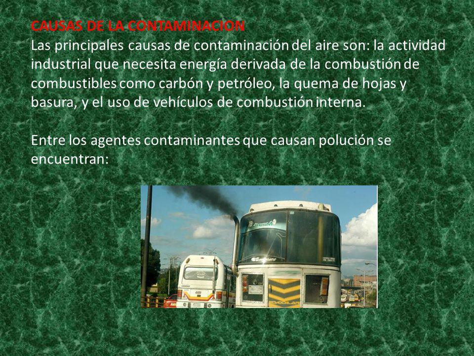 CAUSAS DE LA CONTAMINACION Las principales causas de contaminación del aire son: la actividad industrial que necesita energía derivada de la combustió