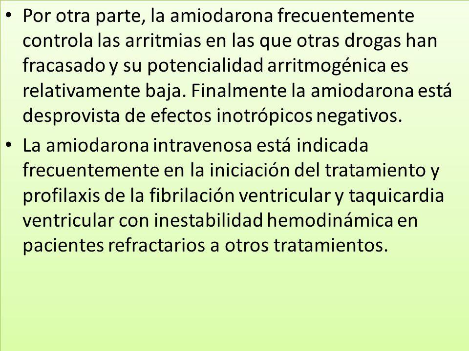 Por otra parte, la amiodarona frecuentemente controla las arritmias en las que otras drogas han fracasado y su potencialidad arritmogénica es relativa