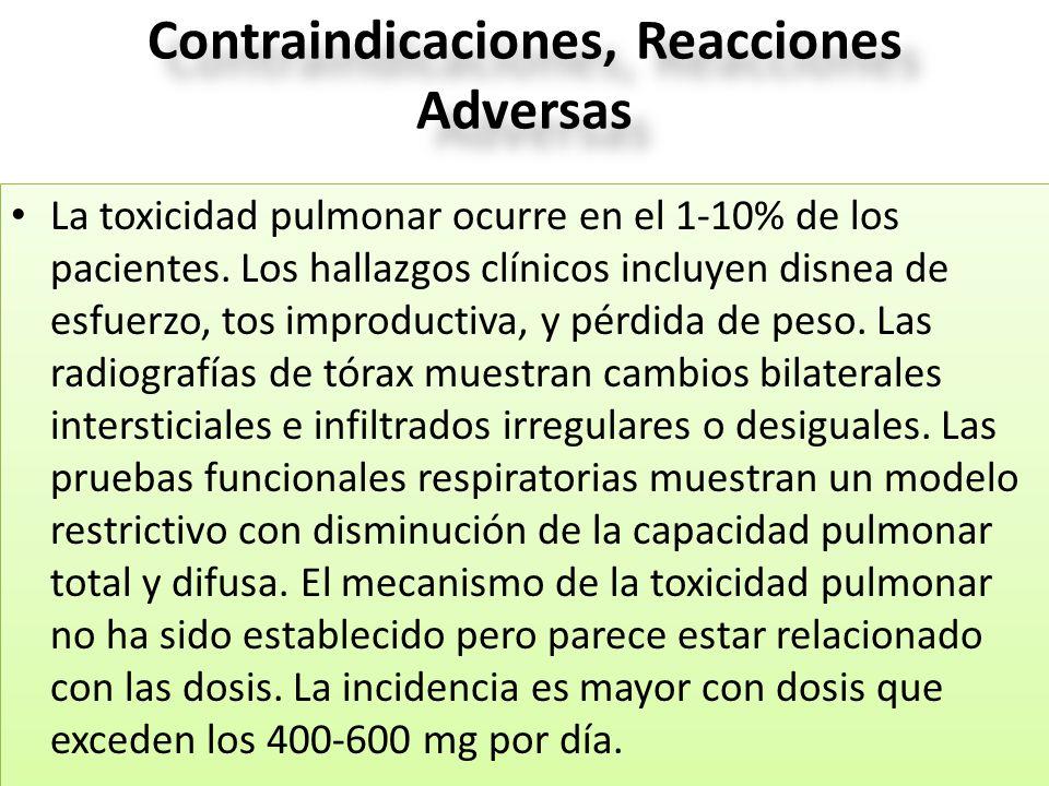 Contraindicaciones, Reacciones Adversas La toxicidad pulmonar ocurre en el 1-10% de los pacientes. Los hallazgos clínicos incluyen disnea de esfuerzo,