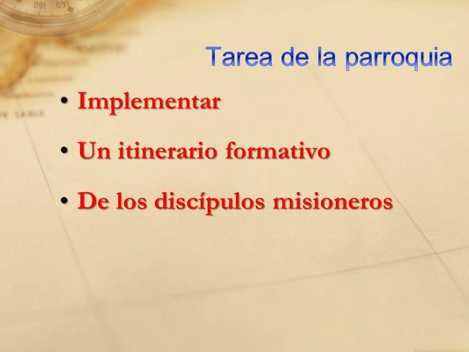 ImplementarImplementar Un itinerario formativoUn itinerario formativo De los discípulos misionerosDe los discípulos misioneros