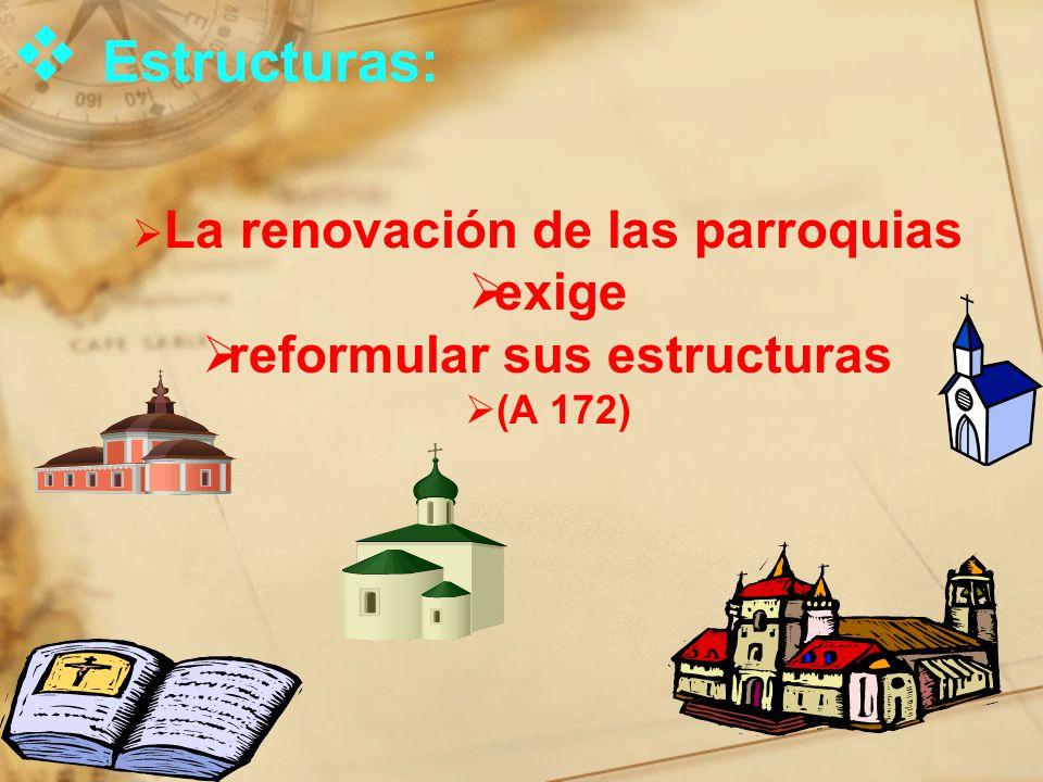 Estructuras: La renovación de las parroquias exige reformular sus estructuras (A 172)