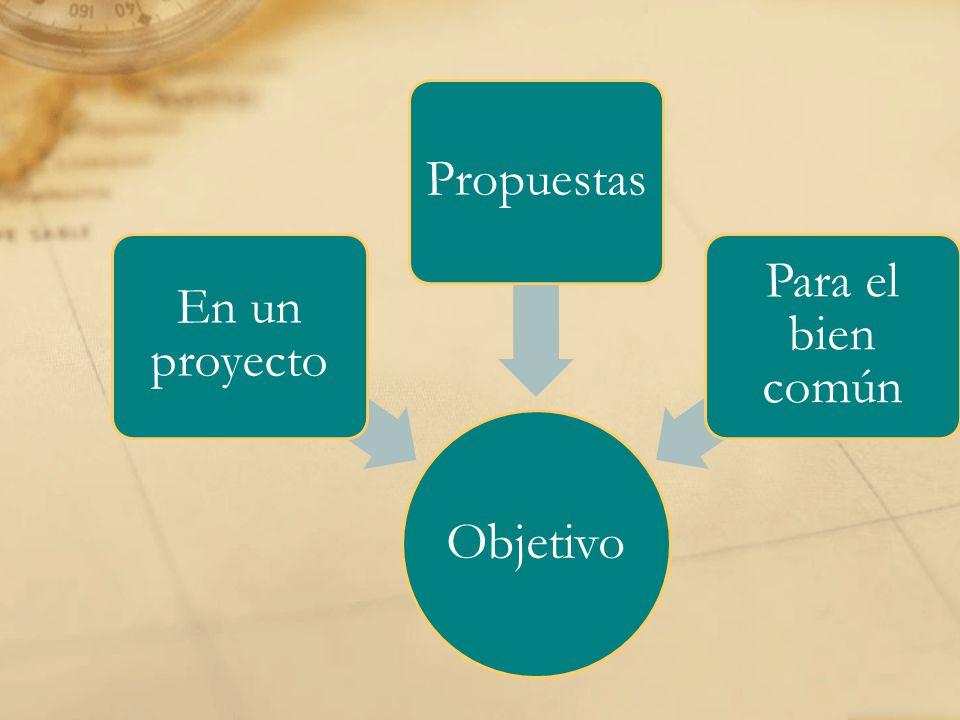 Objetivo En un proyecto Propuestas Para el bien común