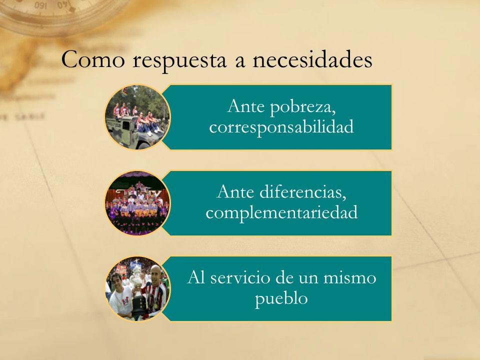 Como respuesta a necesidades Ante pobreza, corresponsabilidad Ante diferencias, complementariedad Al servicio de un mismo pueblo