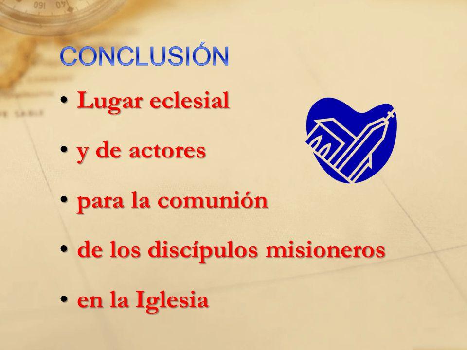 Lugar eclesialLugar eclesial y de actoresy de actores para la comuniónpara la comunión de los discípulos misionerosde los discípulos misioneros en la Iglesiaen la Iglesia