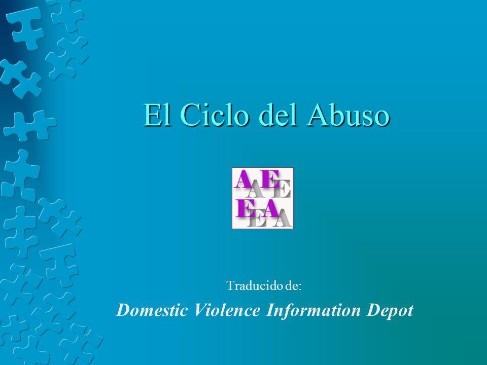 El Ciclo del Abuso Traducido de: Domestic Violence Information Depot