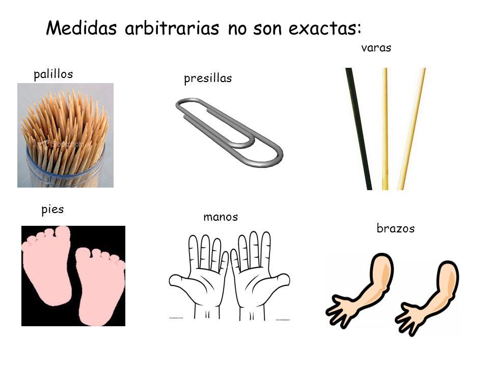 Medidas arbitrarias no son exactas: palillos presillas varas pies manos brazos